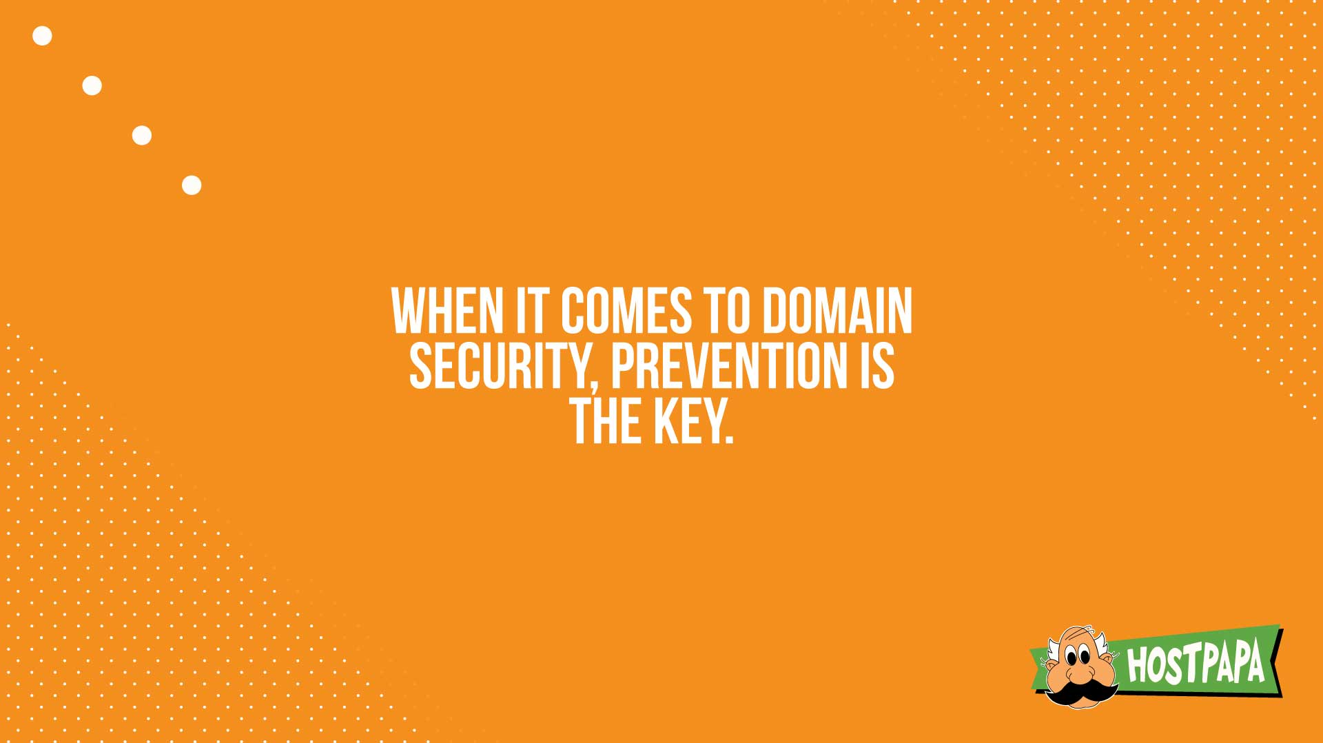 When it comes to domain security, prevention is the key