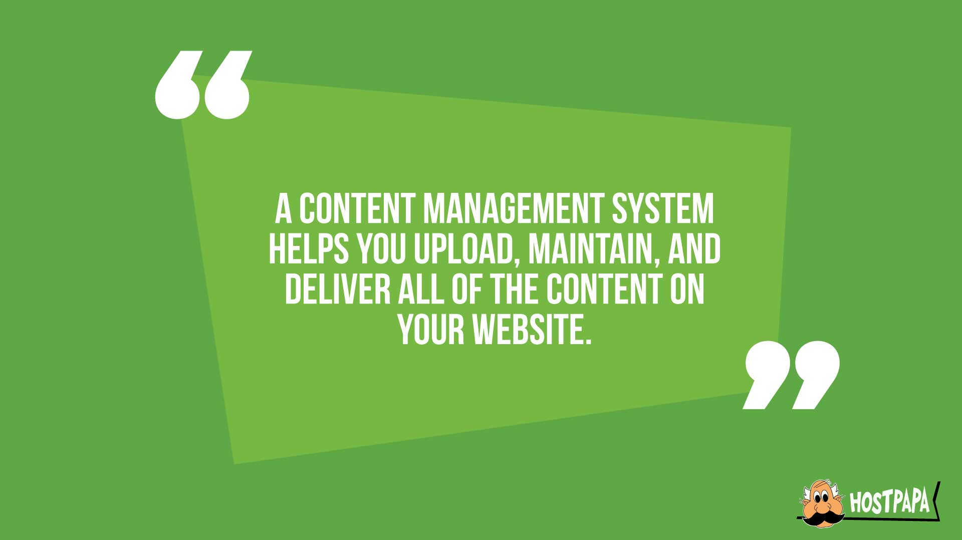A content management system helps you upload, maintain, and deliver all of the content on your website.