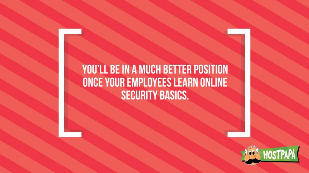 You'll be in a much better position once your employees learn online security basics
