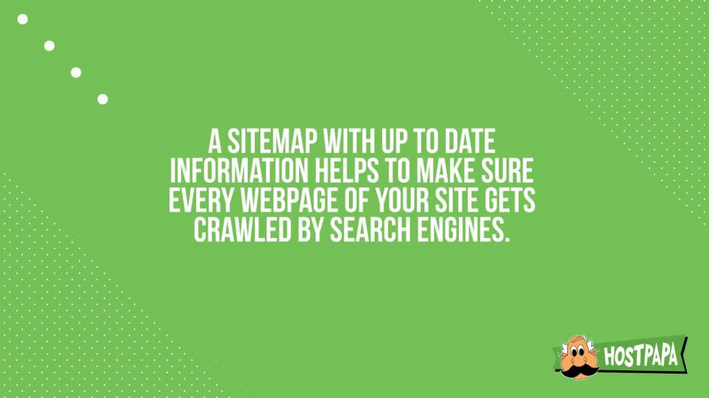 A sitemap with up to date information helps to make sure every webpage of your site gets crawled by search engines