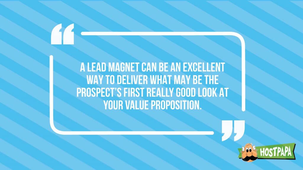 A lead magnet can be an ecellent way to deliver what may be the prospect's first look at your brand